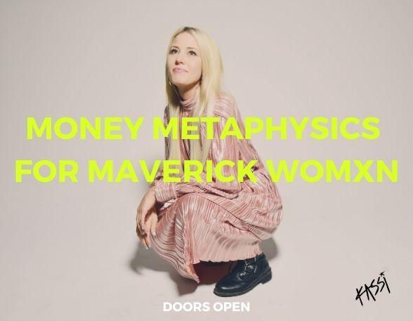Money Metaphysics for Maverick Womxn